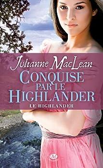 Conquise par le Highlander: Le Highlander, T2 par [Maclean, Julianne]