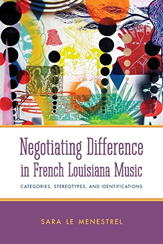 Negotiating Difference in French Louisiana Music: Categories, Stereotypes, and Identifications (American Made Music) (Made In Usa Press French)