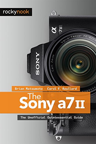 The Sony A7 II: The Unofficial Quintessential Guide (English Edition) -