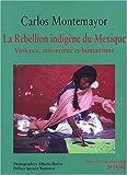 La rébellion indigène du Mexique - Violence, autonomie et humanisme