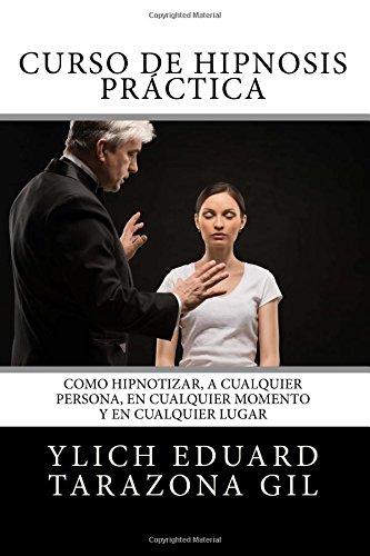 Curso de HIPNOSIS Práctica: Como HIPNOTIZAR, a Cualquier Persona, en Cualquier Momento y en Cualquier Lugar: Volume 2 (PNL Aplicada, Influencia, Persuasión, Sugestión e Hipnosis - Volumen 2 de 3)