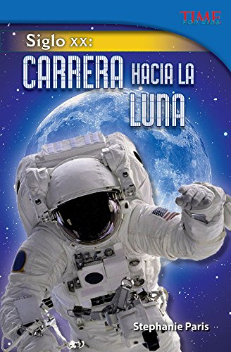Siglo Xx: Carrera hacia la Luna (20th Century: Race to the Moon) (Spanish Version) (Time for Kids Nonfiction Readers)