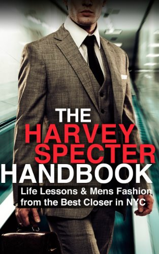 The Harvey Specter Handbook: Life Lessons & Mens Fashion from the Best Closer in NYC (Law, Legal, Mens Fashion, Sales Techniques, New York City, Closer, Lawyer) (English Edition)