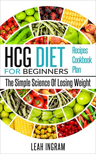hcg-diet-hcg-diet-for-beginners-the-simple-science-of-losing-weight-hcg-diet-recipes-hcg-diet-cookbo