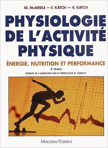 Physiologie de l'activité physique. : Energie, nutrition et performance, 4ème édition par William McArdle