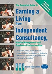 The Essential Guide to Earning a Living from Independent Consultancy, Interim Management and Freelance Professionalism