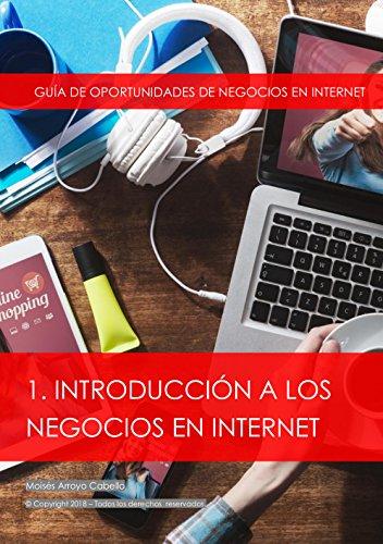 Introducción a los negocios en internet: Guía de oportunidades de negocios en internet