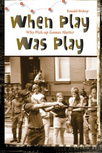 When Play Was Play: Why Pick-up Games Matter (Excelsior Editions) by Ronald Bishop (2009-04-09)
