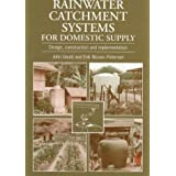 Rainwater Catchment Systems for Domestic Supply: Design, Construction and Inplementation