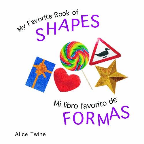 My Favorite Book of Shapes/Mi Libro Favorito De Formas por Alice Twine