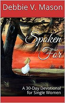 Spoken For: A 30-Day Devotional for Single Women (English Edition) de [Mason, Debbie V.]