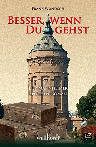 Besser, wenn du gehst: Der Mannheimer Epochen-Roman