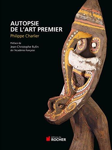 Autopsie de l'art premier par Philippe Charlier
