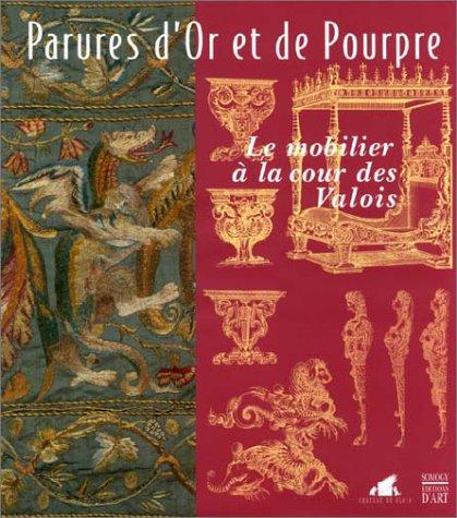 Parures d'or et de pourpre : Le Mobilier à la cour des Valois par Collectif
