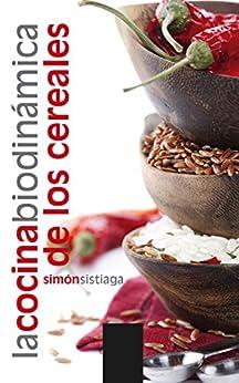 La cocina biodinámica de los cereales de [Sistiaga, Simón]