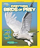 Everything Birds of Prey: Swoop in for Seriously Fierce Photos and Amazing Info (Everything)