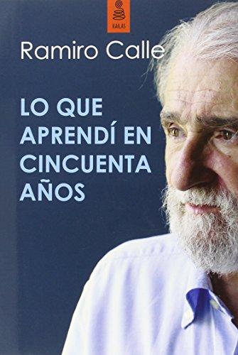 Lo Que Aprendí En Cincuenta Años (No Ficción) por Ramiro Calle Capilla
