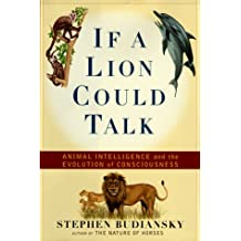 If a Lion Could Talk: Animal Intelligence and the Evolution of Consciousness
