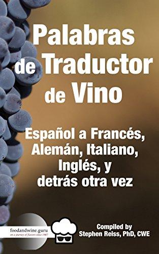 Palabras de Traductor de Vino: Español a Frances, Aleman, Italiano, Ingles, y detros otra vez por Stephen Reiss