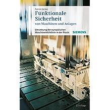 Funktionale Sicherheit von Maschinen und Anlagen: Umsetzung der Europäischen Maschinenrichtlinie in der Praxis