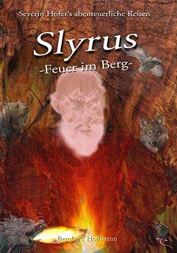Slyrus - Feuer im Berg: Severin Hofer's abenteuerliche Reisen