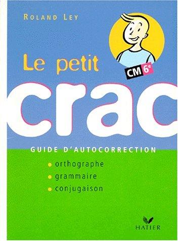 Le Petit Crac CM/6ème. Guide d'autocorrection, Orthographe, Grammaire, Conjugaison par Roland Ley