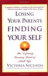 Losing Your Parents, Finding Yourself: The Defining Turning Point of Adult Life by Victoria Secunda (2001-04-25)
