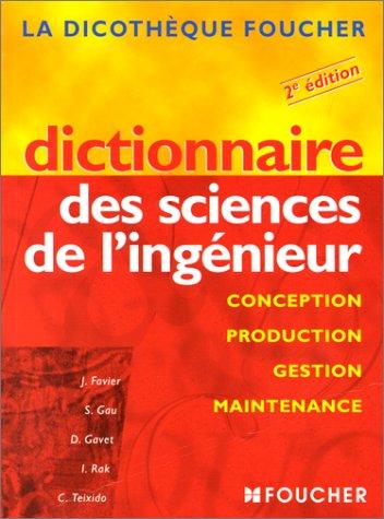 Dictionnaire des sciences de l'ingénieur : Conception, production, gestion, maintenance, 2e édition