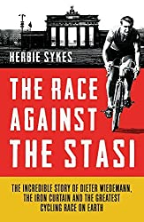 By Herbie Sykes The Race Against the Stasi: The Incredible Story of Dieter Wiedemann, The Iron Curtain and The Great [Hardcover]