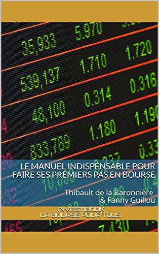 Couverture du livre InvestiBook - Le manuel indispensable pour faire ses premiers pas en Bourse: Thibault de la Baronnière & Fanny Guillou