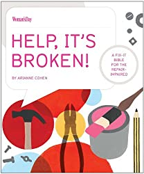 Help, It's Broken!: A Fix-It Bible for the Repair Impaired