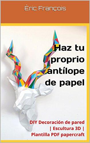 Haz tu proprio antílope de papel: DIY Decoración de pared ...