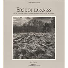 Edge of Darkness: The Art, Craft and Power of the High Definition Monochrome Photograph