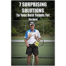7 Surprising Solutions to Your Best Tennis Yet: How to Elevate Your Game Without Changing Your Strokes (English Edition)