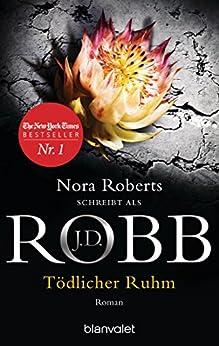 Tödlicher Ruhm: Roman (Eve Dallas 34) von [Robb, J.D.]