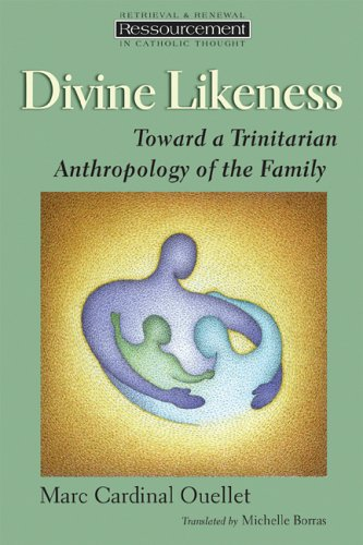 Divine Likeness: Towards a Trinitarian Anthropology of the Family (Ressourcement: Retrieval & Renewal in Catholic Thought)