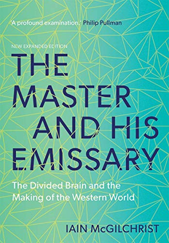 The Master and His Emissary – The Divided Brain and the Making of the Western World