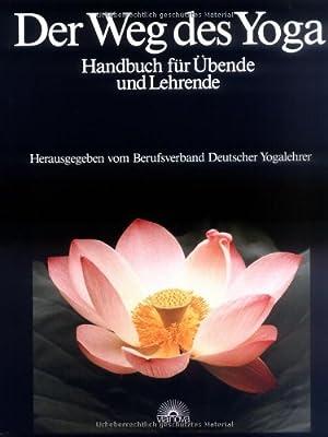 Der Weg des Yoga. Handbuch für Übende und Lehrende