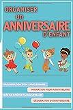 Telecharger Livres Organiser un anniversaire d enfant Organisation d un anniversaire Animation pour anniversaire Idee de gouter d anniversaire Decoration d anniversaire (PDF,EPUB,MOBI) gratuits en Francaise