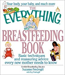 The Everything Breastfeeding Book: Basic Techniques and Reassuring Advice Every New Mother Needs to Know (Everything (Parenting))