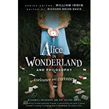 Alice in Wonderland and Philosophy: Curiouser and Curiouser (The Blackwell Philosophy and Pop Culture Series)