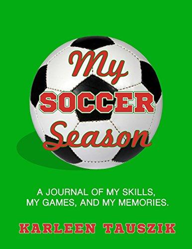 My Soccer Season: A journal of my skills,  my games, and my memories. por Karleen Tauszik