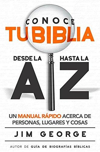 Conoce Tu Biblia Desde La a Hasta La Z: Un Manual Rápido Acerca de Personas, Lugares Y Cosas