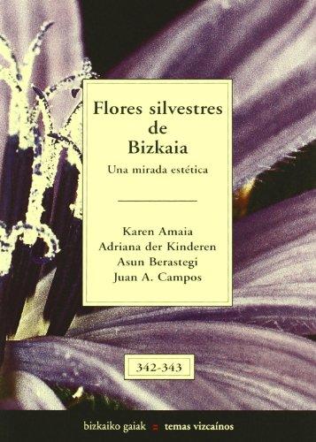 Flores silvestres de bizkaia 1 - una mirada estetica (Bizkaiko Gaiak Temas Vizcai) por Karen A. Bilbao Der Kideren