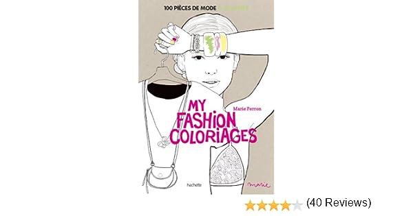 Amazon Fr My Fashion Coloriages 100 Pieces De Mode A Colorier