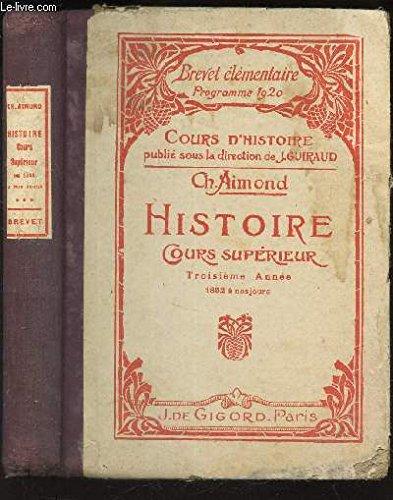 HISTOIRE - COURS SUPERIEUR - TROISIEME ANNEE - 1852 A NOS JOURS / BREVET ELEMENTAIRE - PROGRAMME 1920. / 3e EDITION.