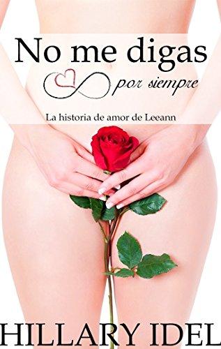 No me digas por siempre: La Historia de amor de Leeann (Serie 1) por Hillary Idel