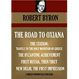 THE ROAD TO OXIANA & OTHER FOUR TRAVEL BOOKS. THE STATION: TRAVELS TO THE HOLY MOUNTAIN OF GREECE, THE BYZANTINE ACHIEVEMENT,  FIRST RUSSIA THEN TIBET, ... Wisdom Collection) (English Edition)