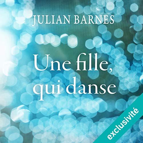 Une fille, qui danse par Julian Barnes