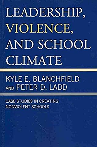 [Leadership, Violence, and School Climate: Case Studies in Creating Non-Violent Schools] (By: Kyle Blanchfield) [published: July, 2013]
